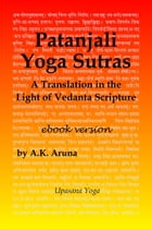 Patanjali Yoga Sutras: A Translation in the Light of Vedanta Scripture by A.K. Aruna
