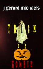 Trick or Zombie by J Gerard Michaels