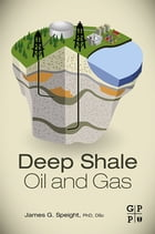 Deep Shale Oil and Gas by James G. Speight