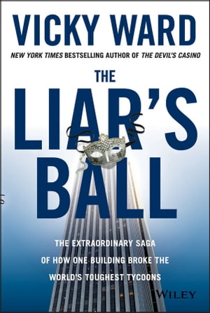 The Liar's Ball The Extraordinary Saga of How One Building Broke the World's Toughest Tycoons