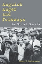Anguish, Anger, and Folkways in Soviet Russia by Gábor Rittersporn