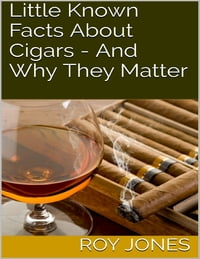 Little Known Facts About Cigars - And Why They Matter