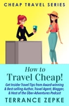 HOW TO TRAVEL CHEAP! by Terrance Zepke