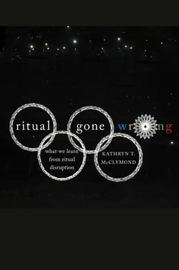 Book Ritual Gone Wrong: What We Learn from Ritual Disruption by Kathryn T. McClymond