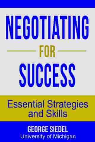 Negotiating for Success: Essential Strategies and Skills by George Siedel