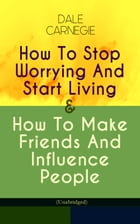 How To Stop Worrying And Start Living & How To Make Friends And Influence People (Unabridged) by Dale Carnegie