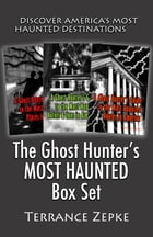 The Ghost Hunter's MOST HAUNTED Box Set (3 in 1): Discover America's Most Haunted Destinations by Terrance Zepke