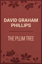 THE PLUM TREE by David Graham Phillips