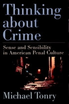 Thinking about Crime: Sense and Sensibility in American Penal Culture by Michael Tonry