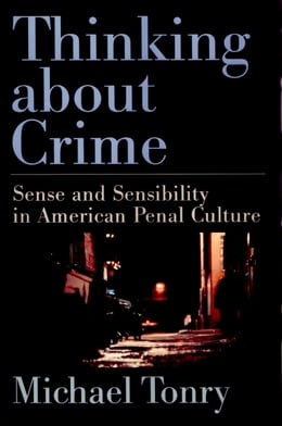 Book Thinking about Crime: Sense and Sensibility in American Penal Culture by Michael Tonry