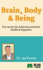 Brain, Body, & Being: Five Secrets for Achieving Authentic Health & Happiness by Dr. Jay Kumar