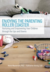 Enjoying the Parenting Roller Coaster: Nurturing and Empowering Your Children through the Ups and…