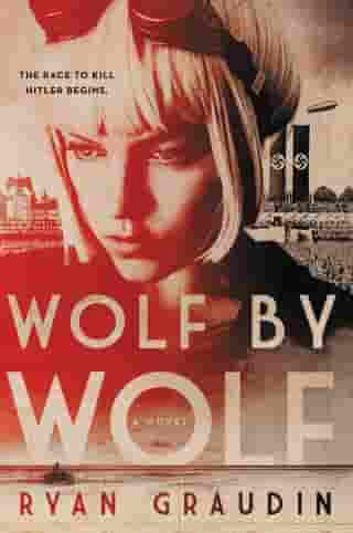 Wolf by Wolf: One girl's mission to win a race and kill Hitler by Ryan Graudin