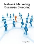 Network Marketing Business Blueprint by George Green