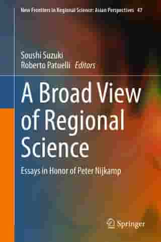 A Broad View of Regional Science: Essays in Honor of Peter Nijkamp