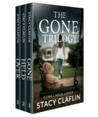 The Gone Trilogy: Gone , Held , Over by Stacy Claflin