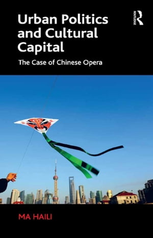 Urban Politics and Cultural Capital The Case of Chinese Opera
