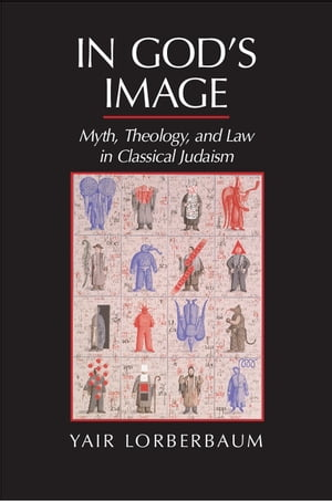 In God's Image Myth,  Theology,  and Law in Classical Judaism