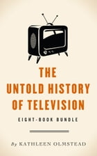 The Untold History of Television: Eight-Book Bundle by Kathleen Olmstead