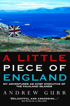 A Little Piece of England - My Adventures as Chief Executive of The Falkland Islands