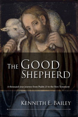 Book The Good Shepherd: A thousand-year journey from Psam 23 to the New Testament by Kenneth Bailey
