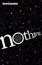 Nothing: From absolute zero to cosmic oblivion -- amazing insights into nothingness by New Scientist