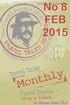 Travel Tales Monthly: No 8 FEB 2015: Cons & Scams—Safety & Security by Michael Brein, Ph.D.