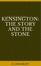 Kensington: The Story and the Stone by B. Lynn Brant