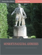 Inaugural Addresses: President James Monroes Inaugural Addresses (Illustrated) by James Monroe