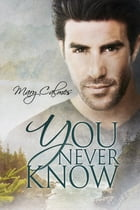 You Never Know by Mary Calmes