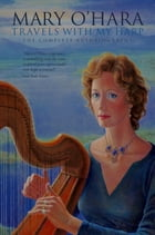 Travels With My Harp: The Complete Autobiography of Mary O'Hara
