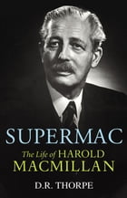 Supermac: The Life of Harold Macmillan by Dr D R Thorpe