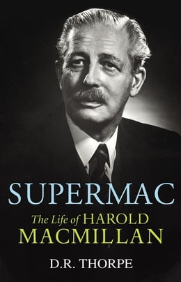 Book Supermac: The Life of Harold Macmillan by Dr D R Thorpe