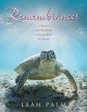 Remembrances: A Written and Illustrated Coloring Book for Adults by Leah Palm