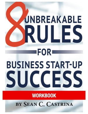 8 Unbreakable Rules for Business Start-Up Success Workbook