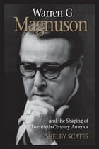 Warren G. Magnuson and the Shaping of Twentieth-Century America by Shelby Scates