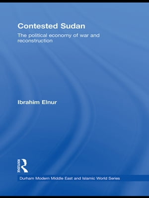 Contested Sudan The Political Economy of War and Reconstruction