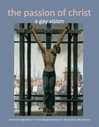 The Passion of Christ: A Gay Vision by Kittredge Cherry