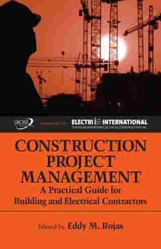 Construction Project Management: A Practical Guide for Building and Electrical Contractors by Eddy M. Rojas