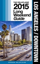LOS ANGELES / DOWNTOWN - The Delaplaine 2015 Long Weekend Guide by Andrew Delaplaine