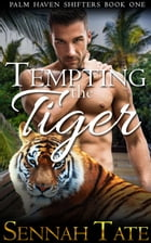 Tempting the Tiger: Palm Haven Shifters, #1 by Sennah Tate