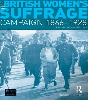 The British Women's Suffrage Campaign 1866-1928 Revised 2nd Edition