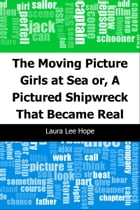 The Moving Picture Girls at Sea: or, A Pictured Shipwreck That Became Real by Laura Lee Hope