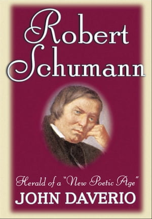 "Robert Schumann Herald of a ""New Poetic Age"""