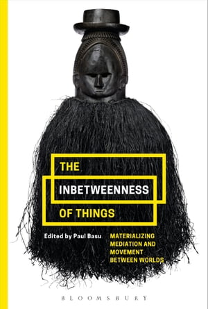 The Inbetweenness of Things Materializing Mediation and Movement between Worlds