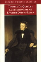 The Confessions of an English Opium-Eater: And Other Writings