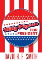 Billy Pigeon for President by David H. E. Smith