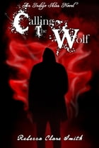 Calling The Wolf: Indigo Skies, #4 by Rebecca Clare Smith