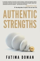 Authentic Strengths: Maximize Your Happiness, Performance & Success with Positive Psychology Coaching by Fatima Doman