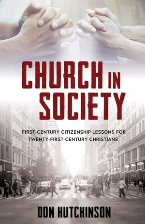 Church in Society: First-Century Citizenship Lessons for Twenty-First-Century Christians